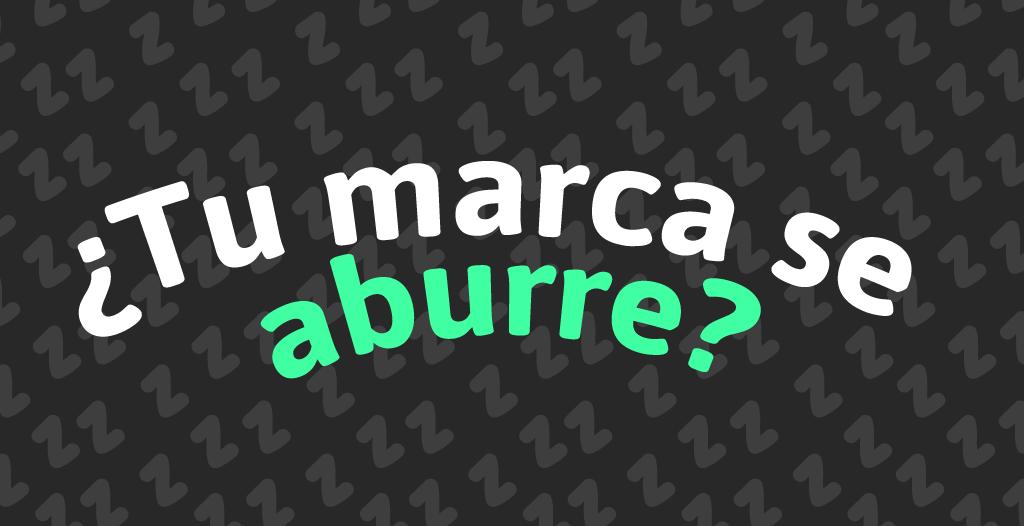 tu-marca-se-aburre_1